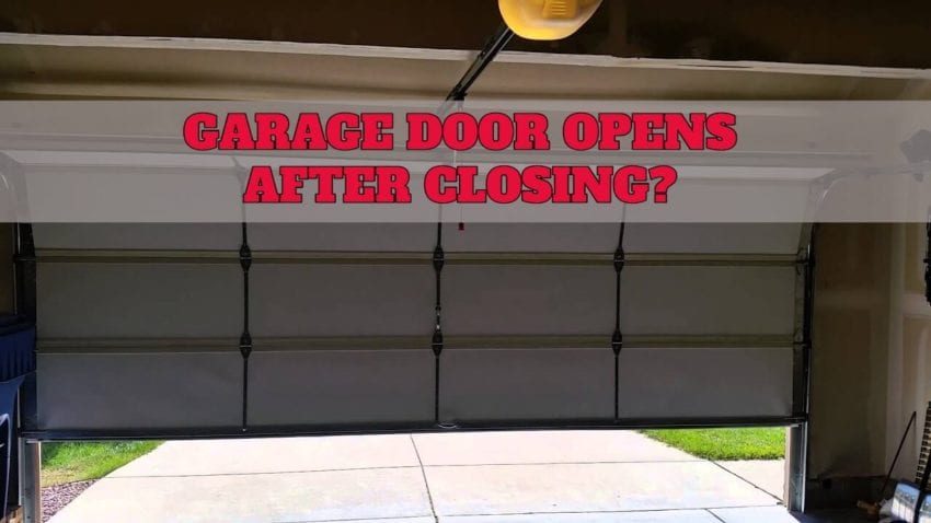 Why does your Garage Door open after closing? How can you fix it?